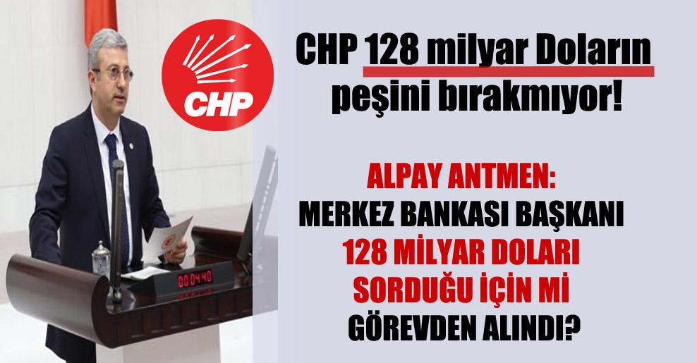 CHP 128 milyar Doların peşini bırakmıyor!