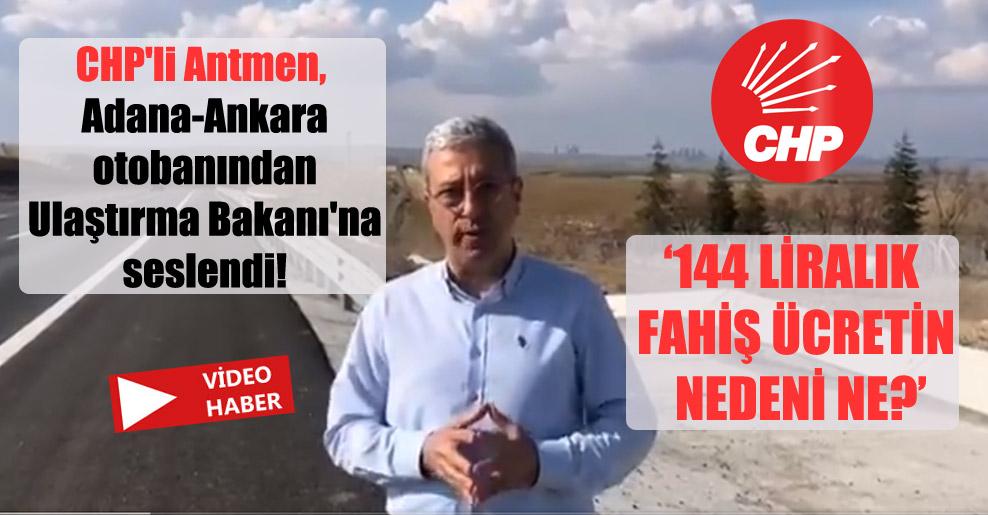 CHP'li Antmen, Adana-Ankara otobanından Ulaştırma Bakanı'na seslendi!