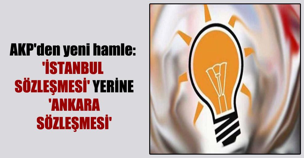 AKP'den yeni hamle: 'İstanbul Sözleşmesi' yerine 'Ankara Sözleşmesi'