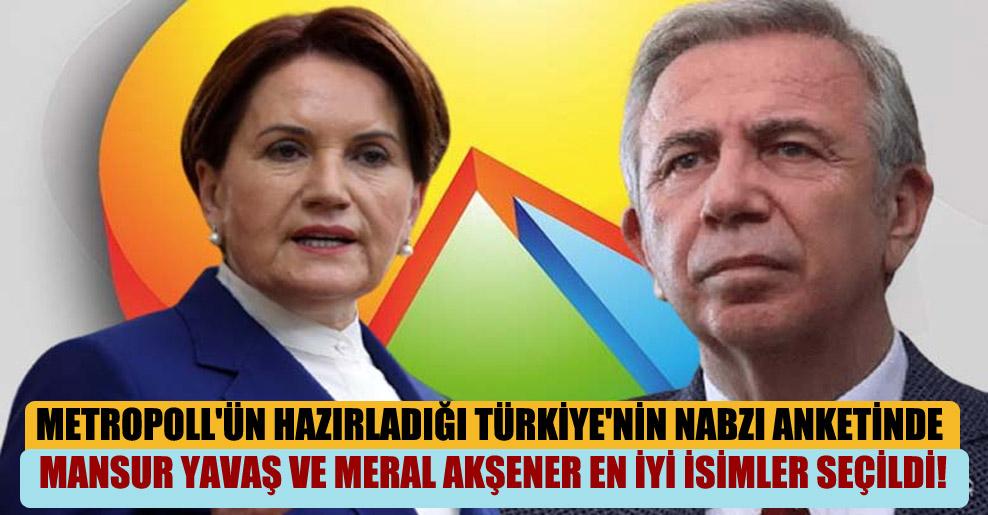 Metropoll'ün hazırladığı Türkiye'nin Nabzı anketinde Mansur Yavaş ve Meral Akşener en iyi isimler seçildi!