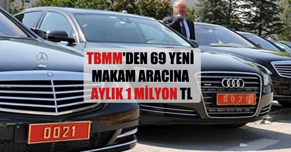 TBMM'den 69 yeni makam aracına aylık 1 milyon TL