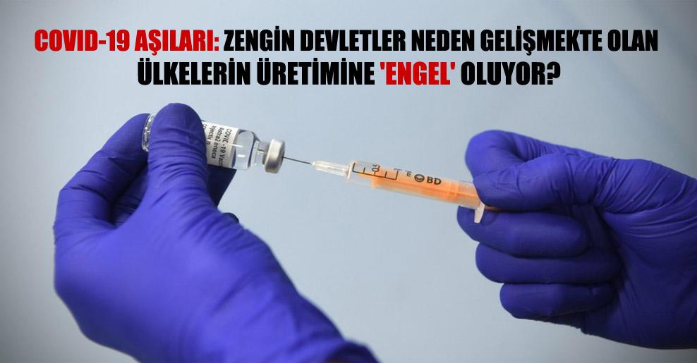 Covid-19 aşıları: Zengin devletler neden gelişmekte olan ülkelerin üretimine 'engel' oluyor?