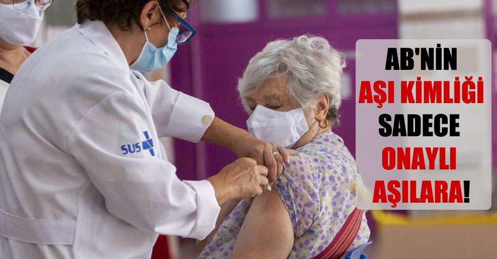 AB'nin aşı kimliği sadece onaylı aşılara!