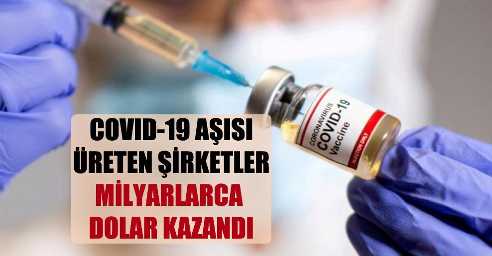 Covid-19 aşısı üreten şirketler milyarlarca dolar kazandı