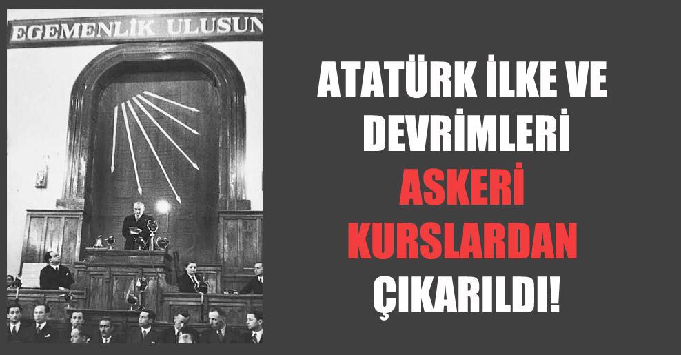 Atatürk ilke ve devrimleri askeri kurslardan çıkarıldı!