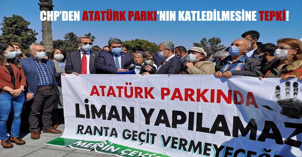 CHP'den Atatürk Parkı'nın katledilmesine tepki!