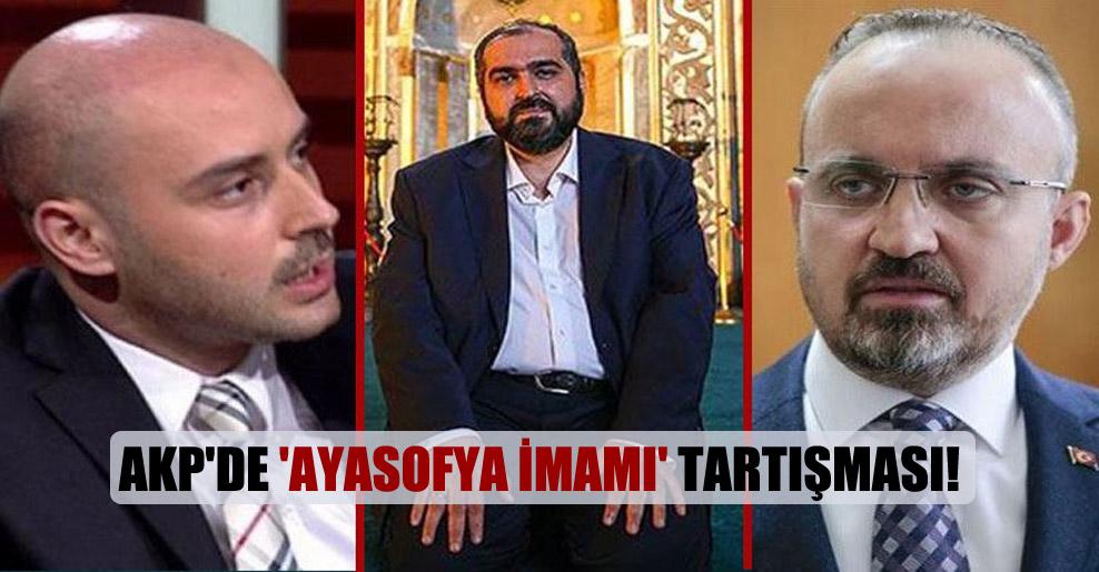 AKP'de 'Ayasofya imamı' tartışması!