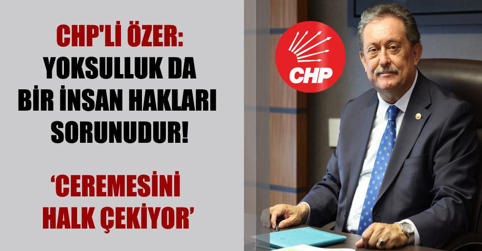 CHP'li Özer: Yoksulluk da bir insan hakları sorunudur!