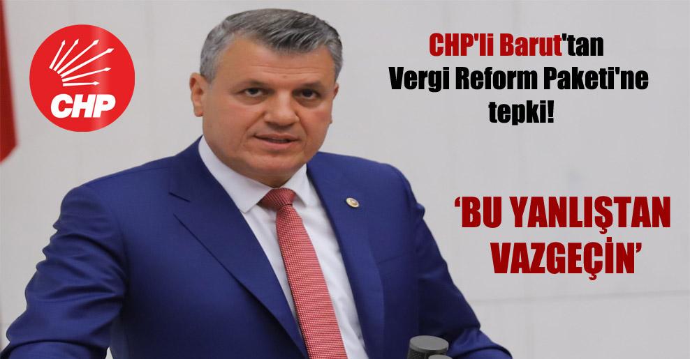 CHP'li Barut'tan Vergi Reform Paketi'ne tepki!