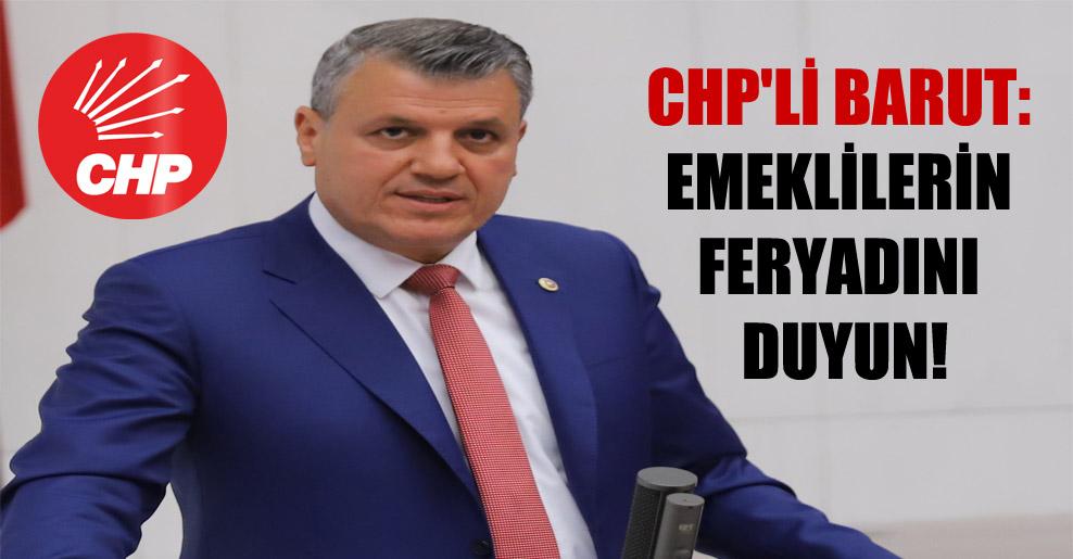 CHP'li Barut: Emeklilerin feryadını duyun!