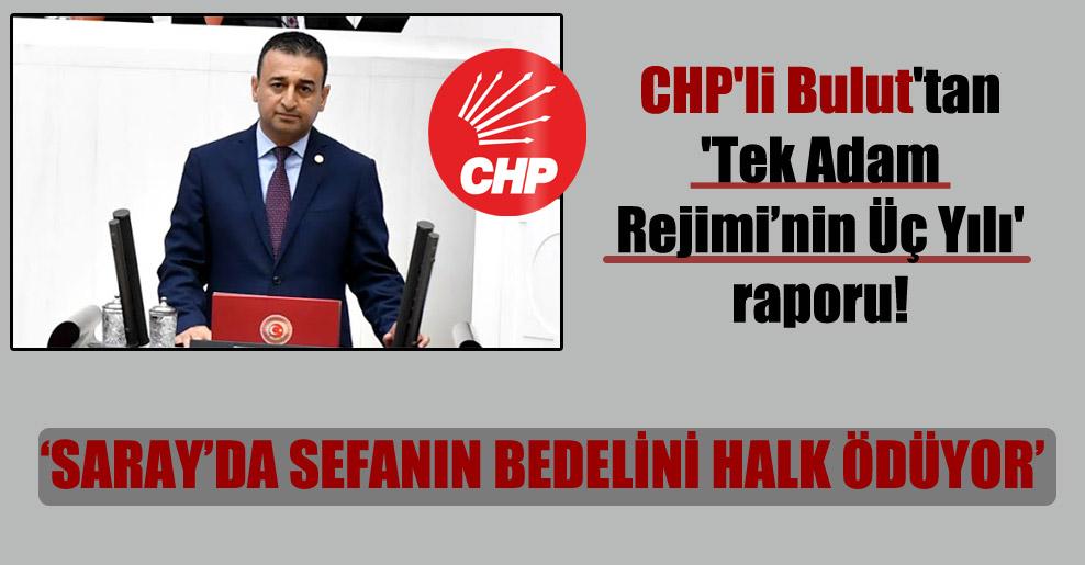 CHP'li Bulut'tan 'Tek Adam Rejimi'nin Üç Yılı' raporu!