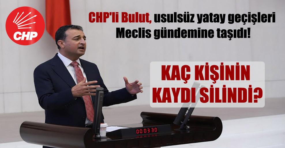 CHP'li Bulut, usulsüz yatay geçişleri Meclis gündemine taşıdı!