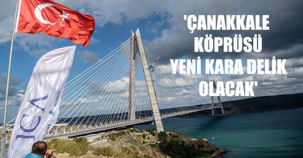 'Çanakkale Köprüsü yeni kara delik olacak'