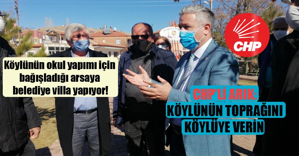 CHP'li Arık: Köylünün toprağını köylüye verin!
