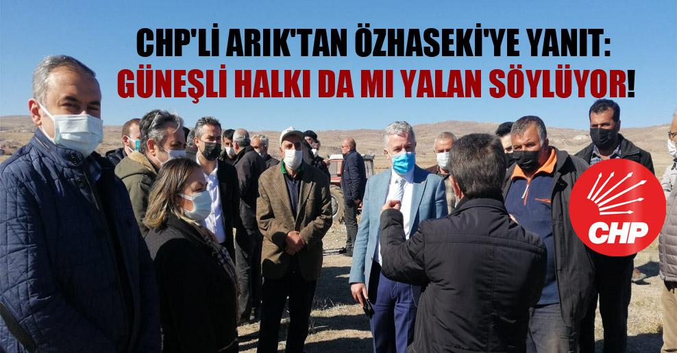 CHP'li Arık'tan Özhaseki'ye yanıt: Güneşli halkı da mı yalan söylüyor!