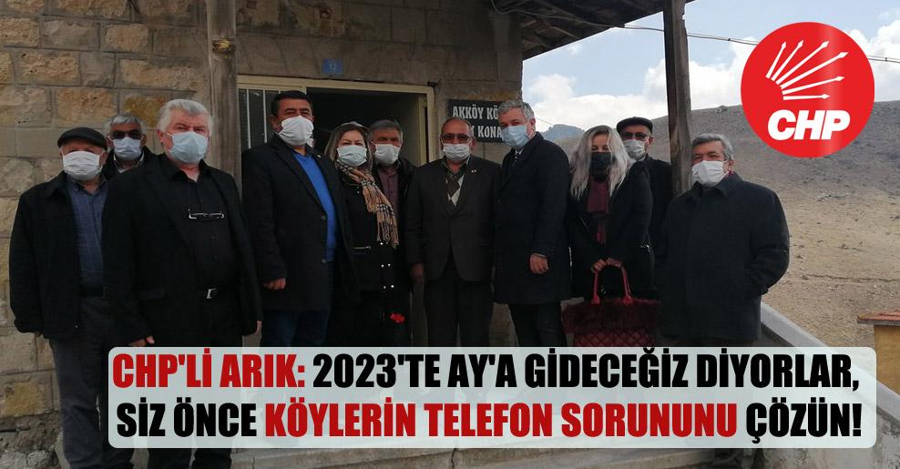 CHP'li Arık: 2023'te Ay'a gideceğiz diyorlar, siz önce köylerin telefon sorununu çözün!