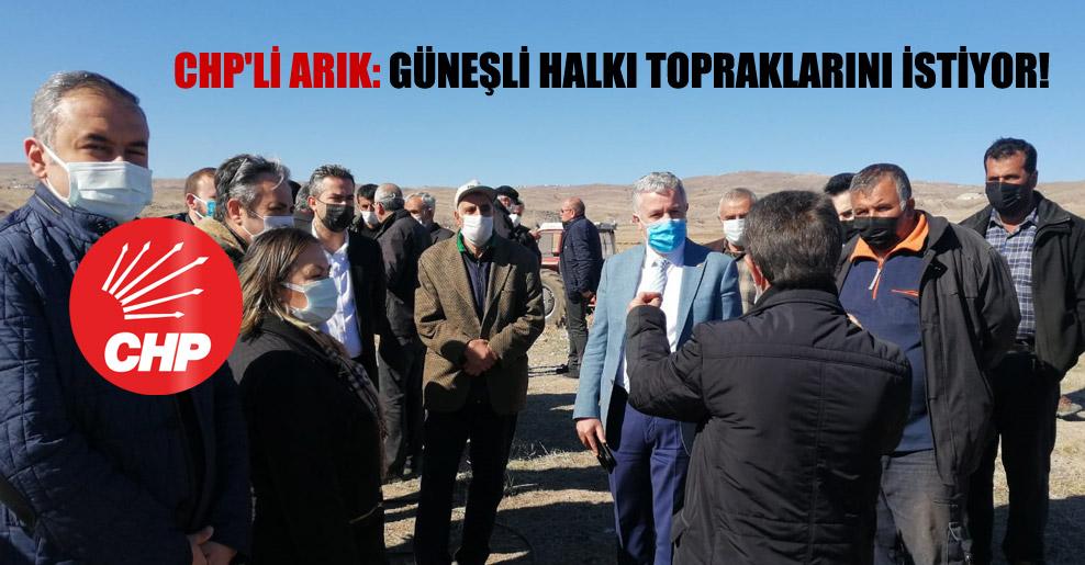 CHP'li Arık: Güneşli halkı topraklarını istiyor!