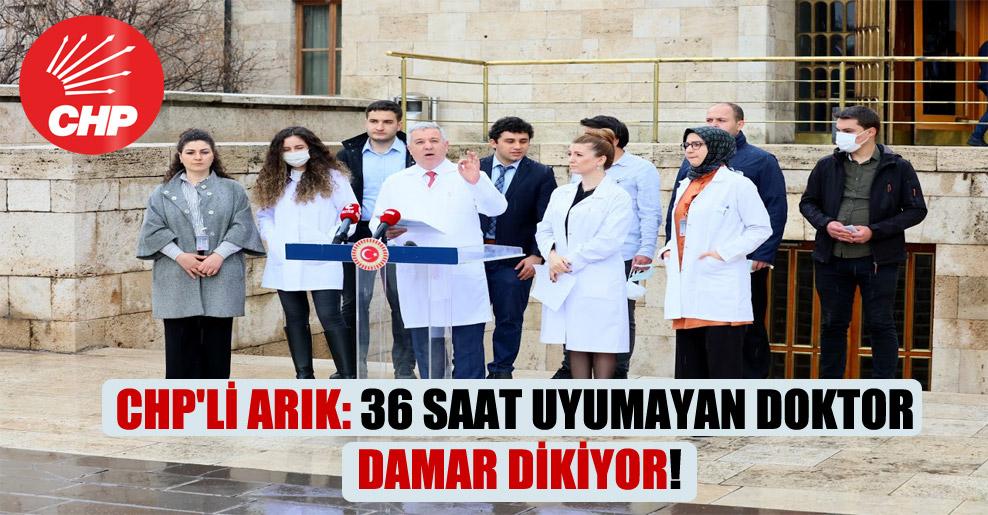CHP'li Arık: 36 saat uyumayan doktor damar dikiyor!