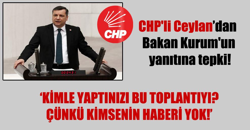 CHP'li Ceylan'dan Bakan Kurum'un yanıtına tepki!