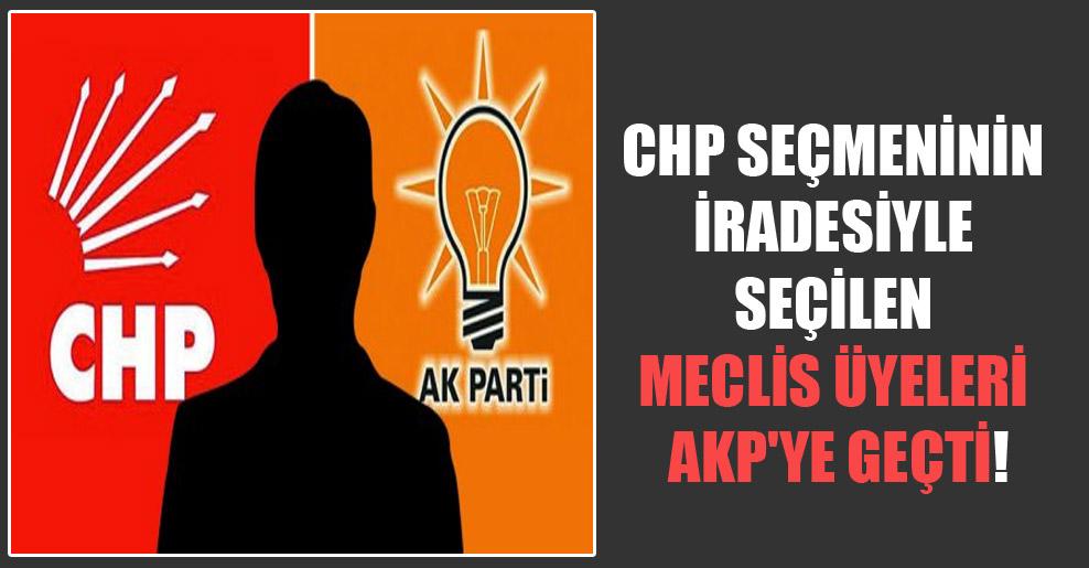 CHP seçmeninin iradesiyle seçilen Meclis üyeleri AKP'ye geçti!