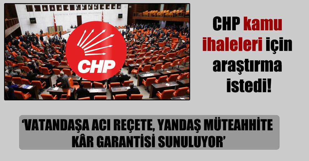 CHP kamu ihaleleri için araştırma istedi!