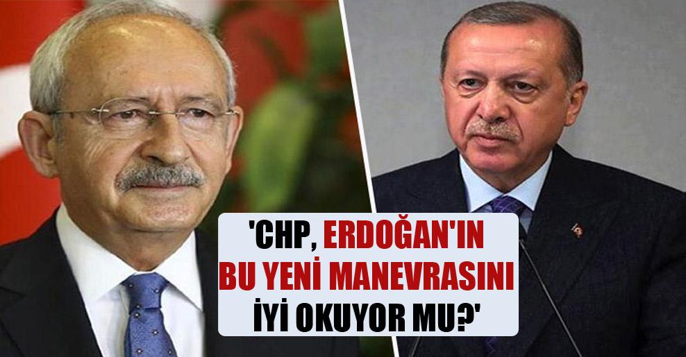 'CHP, Erdoğan'ın bu yeni manevrasını iyi okuyor mu?'
