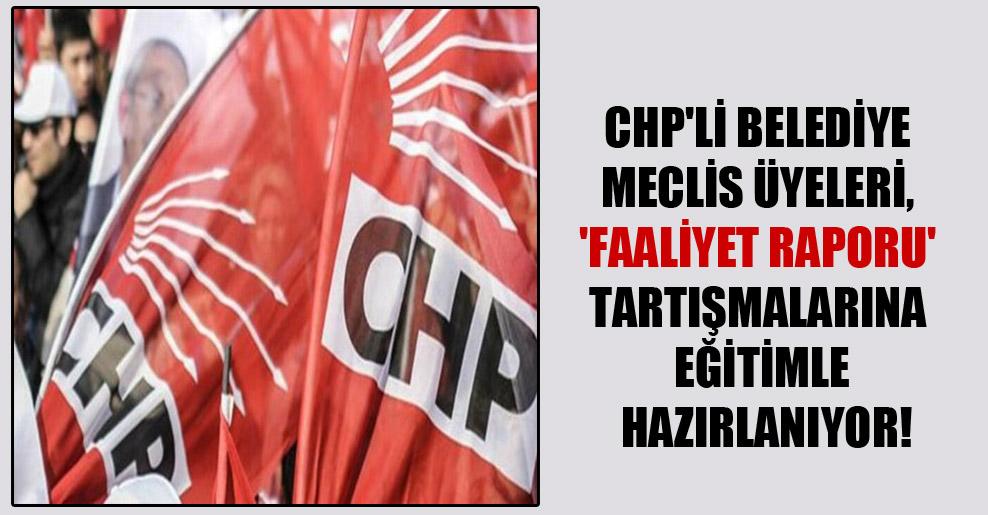 CHP'li belediye Meclis üyeleri, 'Faaliyet Raporu' tartışmalarına eğitimle hazırlanıyor!