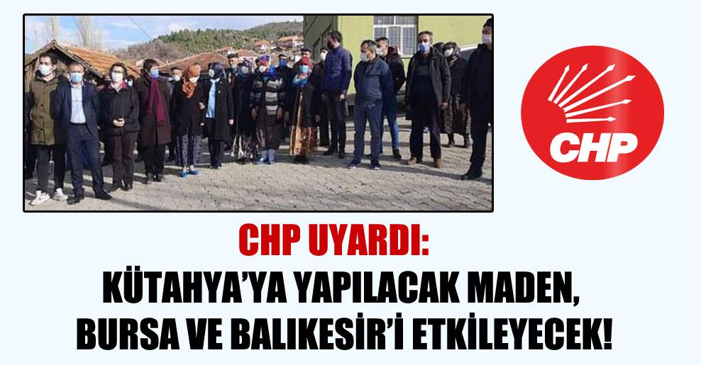 Kütahya'ya yapılacak maden, Bursa ve Balıkesir'i etkileyecek!