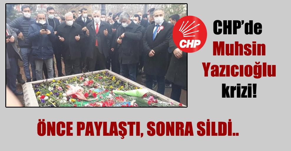 CHP'de Muhsin Yazıcıoğlu krizi! Önce paylaştı, sonra sildi..