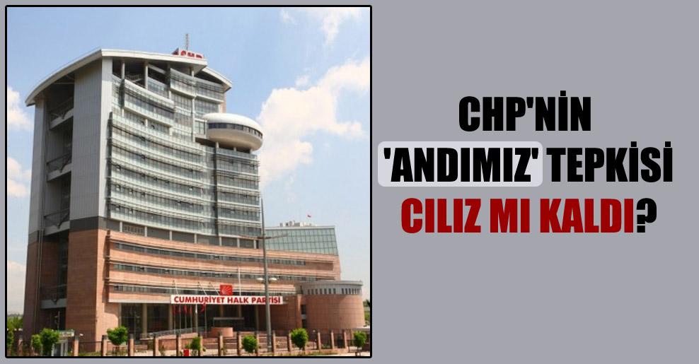 CHP'nin 'Andımız' tepkisi cılız mı kaldı?