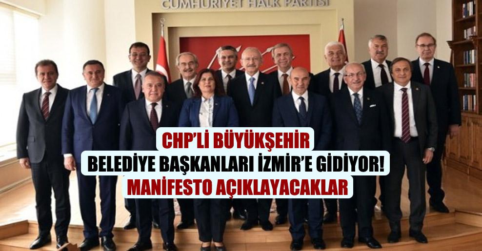 CHP'li Büyükşehir Belediye Başkanları İzmir'e gidiyor! Manifesto açıklayacaklar
