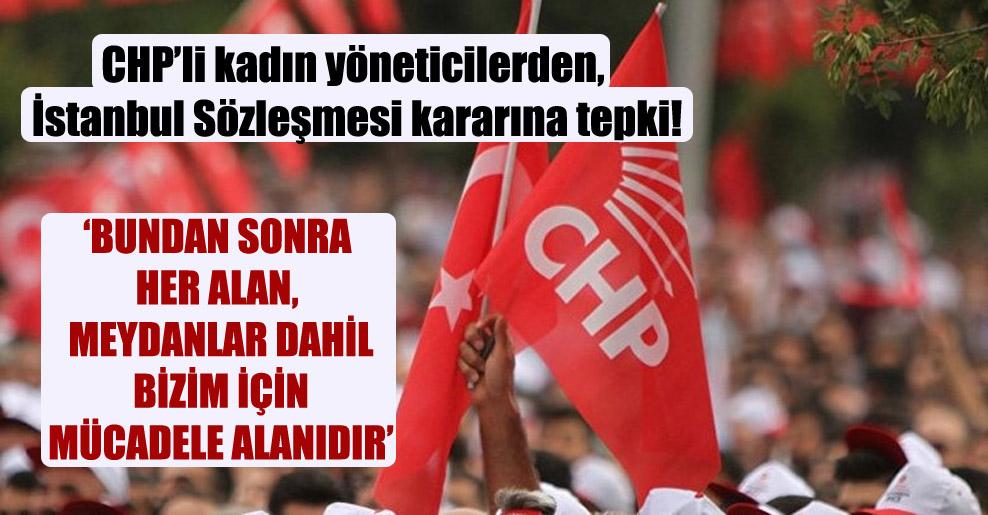 CHP'li kadın yöneticilerden, İstanbul Sözleşmesi kararına tepki!