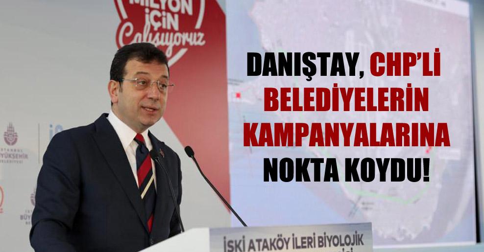 Danıştay, CHP'li belediyelerin kampanyalarına nokta koydu!