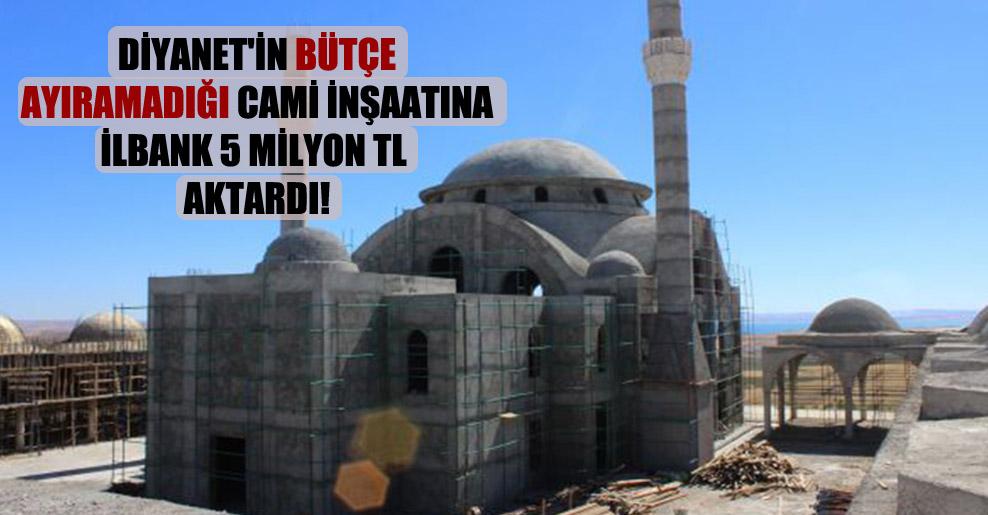 Diyanet'in bütçe ayıramadığı cami inşaatına İLBANK 5 milyon TL aktardı!
