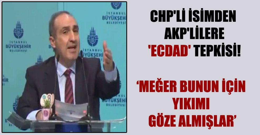 CHP'li isimden AKP'lilere 'Ecdad' tepkisi