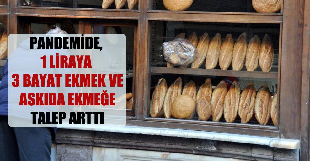 Pandemide, 1 liraya 3 bayat ekmek ve askıda ekmeğe talep arttı
