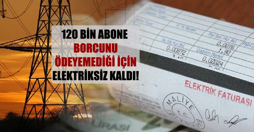 120 bin abone borcunu ödeyemediği için elektriksiz kaldı!