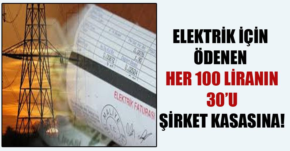 Elektrik için ödenen her 100 liranın 30'u şirket kasasına!