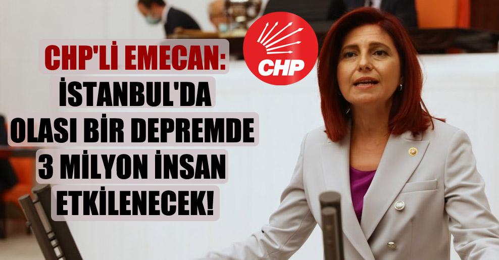 CHP'li Emecan: İstanbul'da olası bir depremde 3 milyon insan etkilenecek!