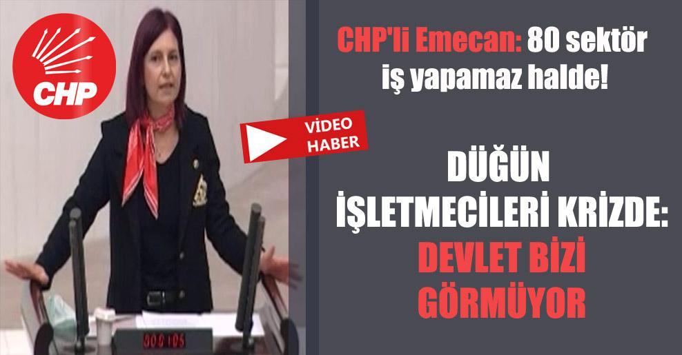 CHP'li Emecan: 80 sektör iş yapamaz halde!