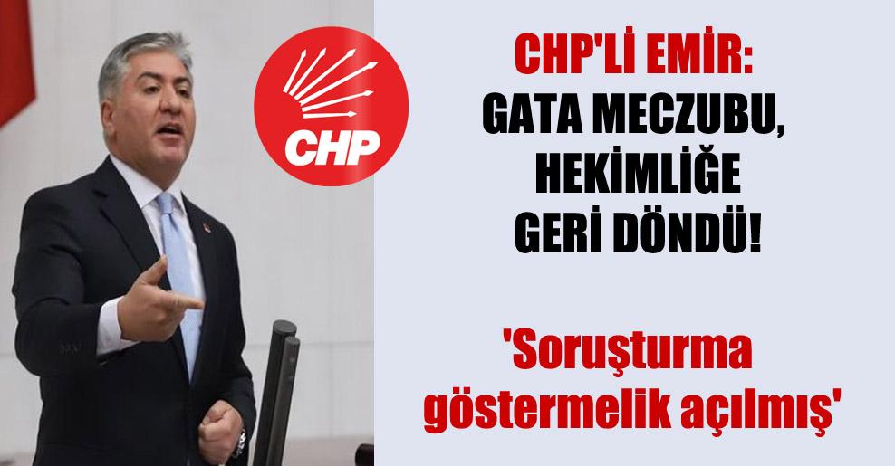CHP'li Emir: GATA meczubu, hekimliğe geri döndü! 'Soruşturma göstermelik açılmış'