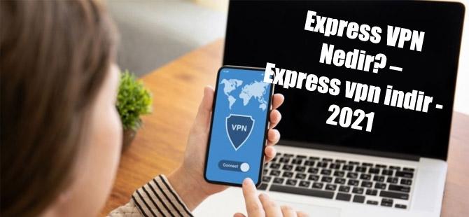 Express VPN  Nedir? – Express vpn indir – 2021