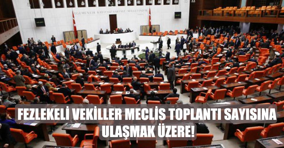 Fezlekeli vekiller Meclis toplantı sayısına ulaşmak üzere!