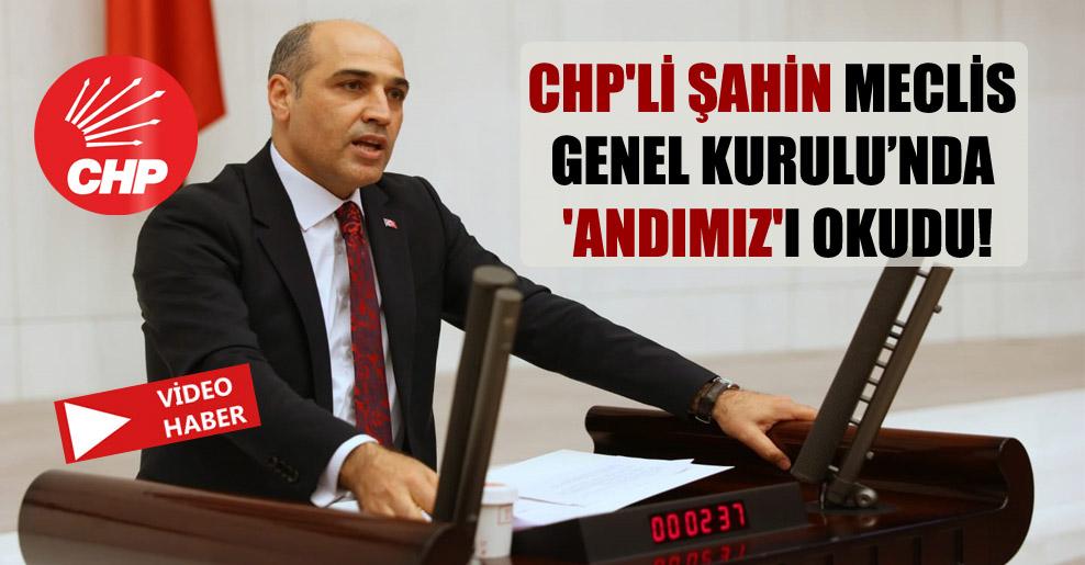 CHP'li Şahin Meclis Genel Kurulu'nda 'Andımız'ı okudu!