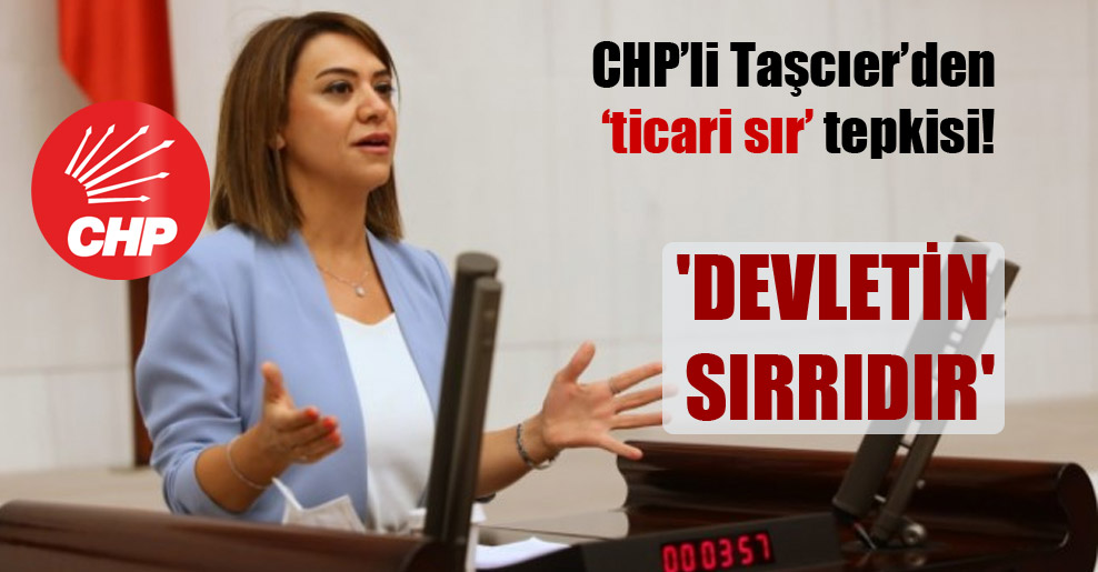 CHP'li Taşcıer'den 'ticari sır' tepkisi!