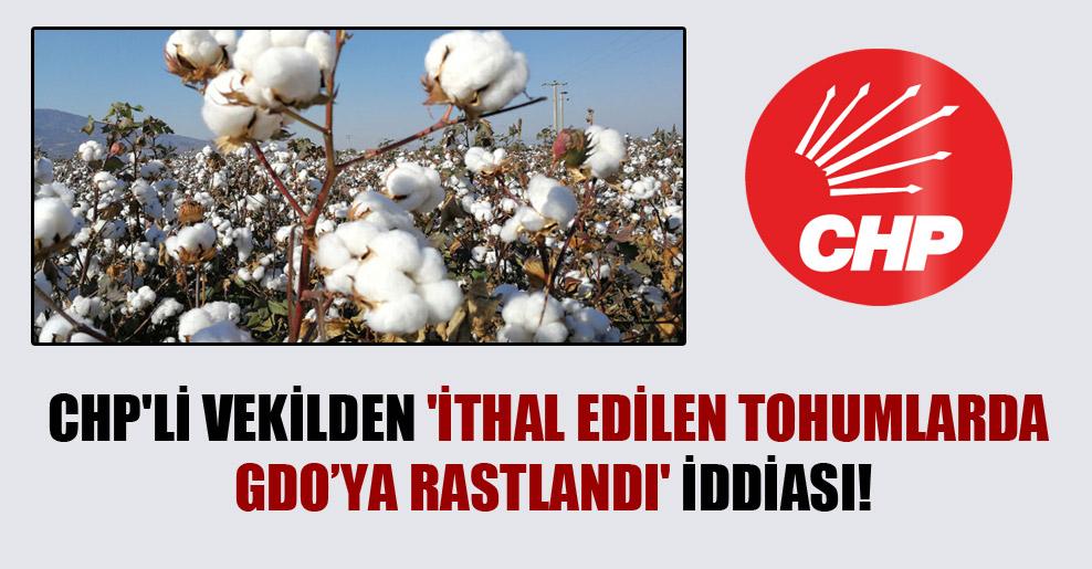 CHP'li vekilden 'İthal edilen tohumlarda GDO'ya rastlandı' iddiası!