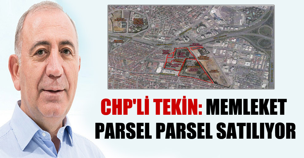 CHP'li Tekin: Memleket parsel parsel satılıyor