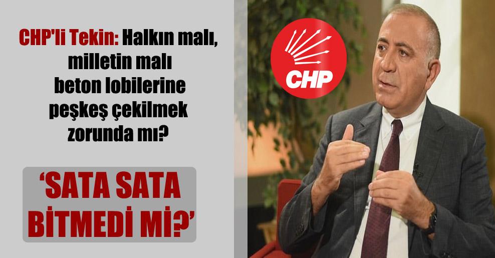 CHP'li Tekin: Halkın malı, milletin malı beton lobilerine peşkeş çekilmek zorunda mı?