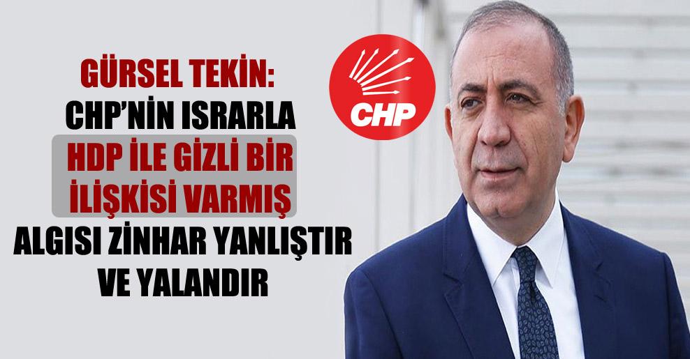 Gürsel Tekin: CHP'nin ısrarla HDP ile gizli bir ilişkisi varmış algısı zinhar yanlıştır ve yalandır
