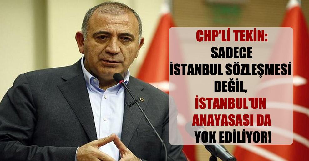 CHP'li Tekin: Sadece İstanbul Sözleşmesi değil, İstanbul'un Anayasası da yok ediliyor!